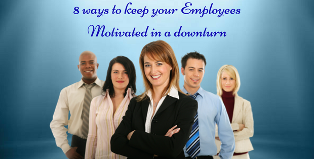 8 ways to keep your Employees Motivated in a Downturn