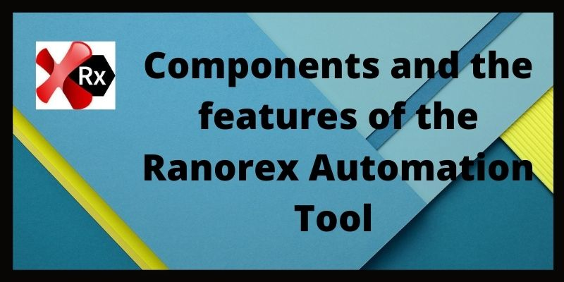 Components and the features of the Ranorex Automation Tool